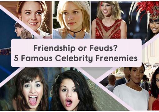 Friendship Or Feuds? 5 Famous Celebrity Frenemies