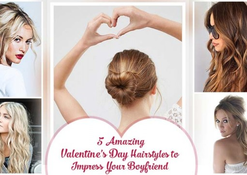 5 Amazing Valentines Day Hairstyles to Impress Your Boyfriend