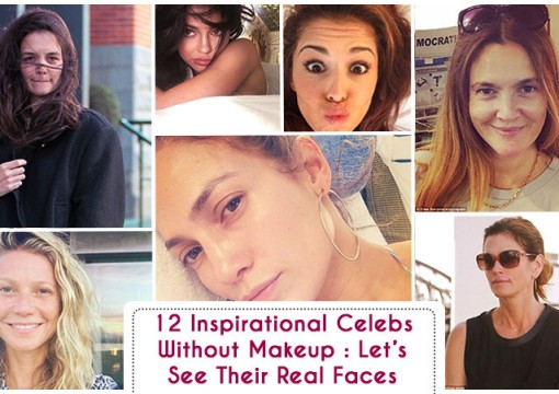 12 Inspirational Celebs Without Makeup : Let's See Their Real Faces